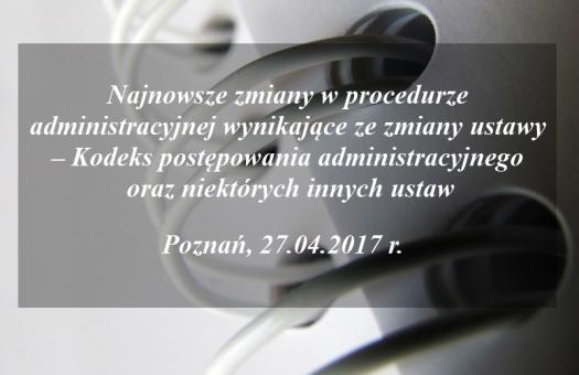 SEMINARIUM: Najnowsze zmiany w procedurze administracyjnej  wynikające ze zmiany ustawy – Kodeks postępowania administracyjnego oraz niektórych innych ustaw