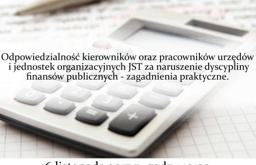 SEMINARIUM: Odpowiedzialność kierowników oraz pracowników urzędów i jednostek organizacyjnych JST za naruszenie dyscypliny finansów publicznych – zagadnienia praktyczne.