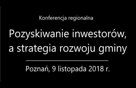 Konferencja regionalna pn. Pozyskiwanie inwestorów a strategia rozwoju gminy